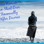 How Women Can Start Over Financially After Divorce