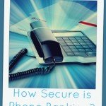 How Secure is Phone Banking?