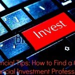 Financial Tips: How to Find a Good Financial Investment Professional